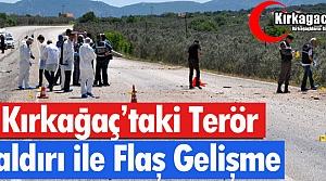 KIRKAĞAÇ'TAKİ TERÖR SALDIRISI İLE İLGİLİ FLAŞ...