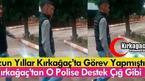 KIRKAĞAÇ'TAN O POLİSE DESTEK ÇIĞ GİBİ