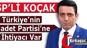 """KOÇAK 'MİLLETİMİZİN SAADET PARTİSİNE İHTİYACI VAR"""""""