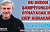 """KOMŞU """"BU SEZON ŞAMPİYONLUĞA OYNAYACAĞIZ"""""""