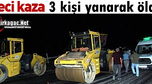 KORKUNÇ KAZA..3 KİŞİ YANARAK ÖLDÜ