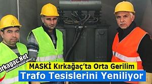 MASKİ KIRKAĞAÇ'TA TRAFO TESİSLERİNİ YENİLİYOR