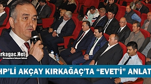 "MHP'Lİ AKÇAY KIRKAĞAÇ'TA 'EVETİ"" ANLATTI"