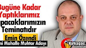 """ÖZENDİ """"YAPTIKLARIMIZ YAPACAKLARIMIZIN TEMİNATIDIR"""""""