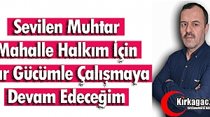 """ÖZKAN """"MAHALLEM İÇİN VAR GÜCÜMLE ÇALIŞMAYA..."""