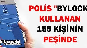 POLİS 'BYLOCK' KULLANAN 155 KİŞİYİ ARIYOR