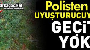 POLİSTEN UYUŞTURUCUYA GEÇİT YOK