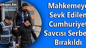 SAVCI SERBEST BIRAKILDI
