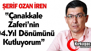Ş.OZAN İREN 'ÇANAKKALE ZAFERİ'MİZ KUTLU OLSUN
