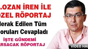 Ş.OZAN İREN İLE ÇOK ÖZEL RÖPORTAJ..