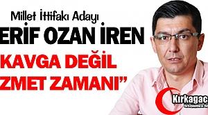 """Ş.OZAN İREN """"KAVGA DEĞİL, HİZMET ZAMANI"""""""