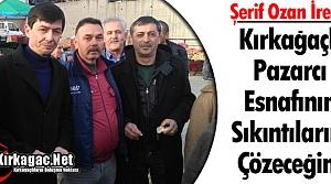 """Ş.OZAN İREN """"KIRKAĞAÇLI PAZARCININ SIKINTILARINI ÇÖZECEĞİM"""""""