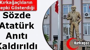 """""""SÖZDE"""" ATATÜRK ANITI KALDIRILDI"""