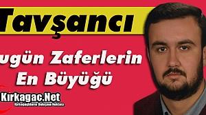 """TAVŞANCI 'BUGÜN ZAFERLERİN EN BÜYÜĞÜ"""""""
