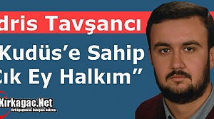 "TAVŞANCI 'KUDÜS'E SAHİP ÇIK EY HALKIM"""