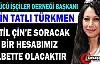 """TÜRKMEN """"KATİL ÇİN'E SORACAK BİR HESABIMIZ..."""