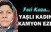 YAŞLI KADINI KAMYON EZDİ