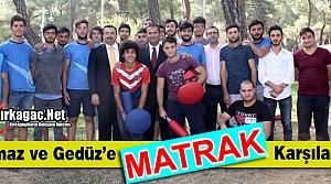 """YILMAZ ve GEDÜZ'E 'MATRAK"""" KARŞILAMA"""