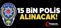 15 BİN YENİ POLİS ALINACAK