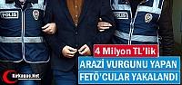 4 MİLYON'LUK ARAZİ VURGUNU YAPAN FETÖ'CULAR...