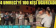 4 UMRECİ'Yİ 100 KİŞİ UĞURLADI