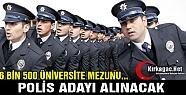 6 BİN 500 ÜNİVERSİTE MEZUNU POLİS ADAYI...