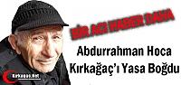 ABDURRAHMAN HOCA KIRKAĞAÇ'I YASA BOĞDU