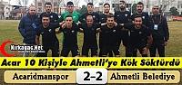 ACAR 10 KİŞİYLE AHMETLİ'YE KÖK SÖKTÜRDÜ...