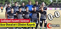 ACAR DONATIM'I ELİNDEN KAÇIRDI 0-0