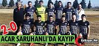 ACAR, SARUHANLI'DA KAYIP 2-0