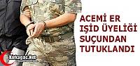 ACEMİ ER IŞİD ÜYELİĞİNDEN TUTUKLANDI