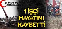 ACI HABER..İŞ KAZASI 1 ÖLÜ
