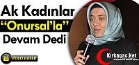 AK KADINLAR ONURSAL'LA DEVAM DEDİ(VİDEO)