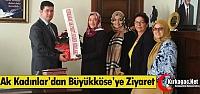 AK KADINLAR'DAN BÜYÜKKÖSE'YE ZİYARET