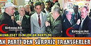 AK PARTİ'DEN SÜRPRİZ TRANSFERLER