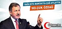 AK PARTİLİ ÖZDAĞ 'SAĞLIKTA MANİSA'YA ÇAĞ ATLATTIK'
