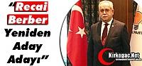 AK PARTİLİ RECAİ BERBER 'YENİDEN ADAY ADAYI'