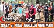 AKAY ve ORAL ANNELER UNUTMADI
