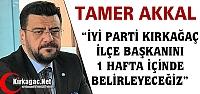 """AKKAL 'KIRKAĞAÇ İLÇE BAŞKANINI 1 HAFTA İÇERİSİNDE AÇIKLAYACAĞIZ"""""""
