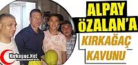 ALPAY ÖZALAN ve İBRAHİM CEZAYİR'E 'KIRKAĞAÇ...