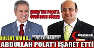 ARINÇ ABDULLAH POLAT'I İŞARET ETTİ