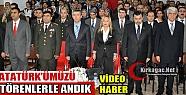 ATATÜRK'ÜMÜZÜ TÖRENLERLE ANDIK(VİDEO)