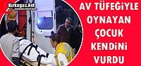 AV TÜFEĞİYLE OYNAYAN ÇOCUK KENDİNİ...