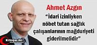 AZGIN 'SAĞLIK ÇALIŞANLARININ MAĞDURİYETİ GİDERİLMELİDİR'