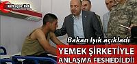 BAKAN IŞIK 'YEMEK ŞİRKETİYLE ANLAŞMA...