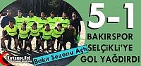 BAKIRSPOR SELÇİKLİ'YE GOL YAĞDIRDI 5-1