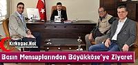 BASIN MENSUPLARINDAN BÜYÜKKÖSE'YE ZİYARET