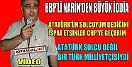 BBP'Lİ NARİN 'ATATÜRK'ÜN SOLCUYUM DEDİĞİNİ İSPAT ETSİNLER CHP'YE GEÇERİM'(VİDEO)