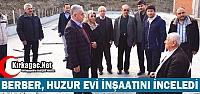 BERBER, KIRKAĞAÇ'TA HUZUR EVİ İNŞAATINI...