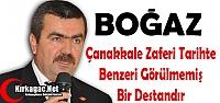 """BOĞAZ 'ÇANAKKALE ZAFERİ TARİHTE BENZERİ GÖRÜLMEMİŞ BİR DESTANDIR"""""""